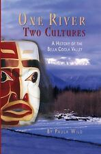 One River, Two Cultures : A History of the Bella Coola Valley by Paula Wild...