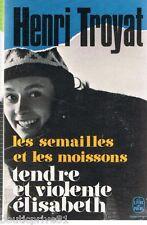 Livre - Les Semailles Et Les Moissons-Tendre Et  Violente Elisabeth - H Troyat