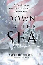 Down to the Sea: An Epic Story of Naval Disaster and Heroism in World War II