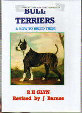 BULL TERRIERS & HOW TO BREED THEM. R H GLYN