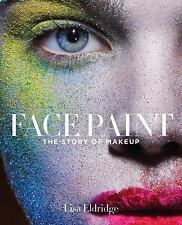 Face Paint: The Story of Makeup by Eldridge, Lisa