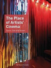 The Place of Artists' Cinema : Space, Site, and Screen by Maeve Connolly (20…