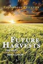Future Harvests: The Next Agricultural Revolution by Christophe Pelletier...