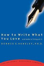 How to Write What You Love and Make a Living at It by Dennis E. Hensley...