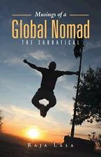 Musings of a Global Nomad : The Sabbatical by Raja Lala (2014, Hardcover)