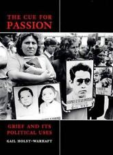 The Cue for Passion - Grief and Its Political Uses by Gail Holst-Warhaft...