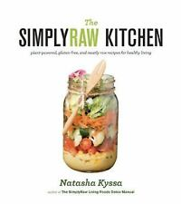 The SimplyRaw Kitchen: Plant-Powered, Gluten-Free, and Mostly Raw Recipes for He