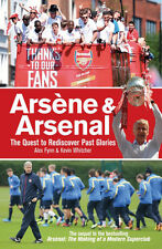 Arsene Wenger and Arsenal - The Quest to Rediscover Past Glories - 2013/14 book