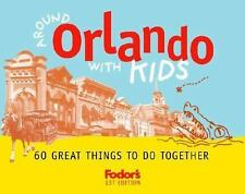 Fodor's Around Orlando with Kids, 1st Edition: 60 Great Things to Do Together (
