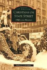Images of America Ser.: Christmas on State Street : 1940s and Beyond by...