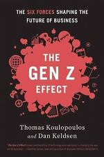 The Gen Z Effect : The Six Forces Shaping the Future of Business by Tom...
