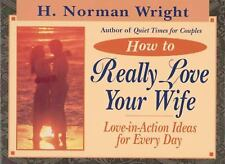 How to Really Love Your Wife: Love-in-Action Ideas for Every Day
