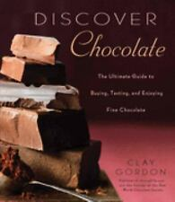 Discover Chocolate: The Ultimate Guide to Buying, Tasting, and Enjoying Fine Cho