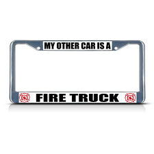 MY OTHER CAR IS A FIRE TRUCK Chrome Heavy Duty Metal License Plate Frame