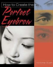 NEW - How to Create the Perfect Eyebrow by Victoria Bush