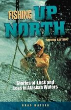 Fishing up North : Stories of Luck and Loss in Alaskan Waters by Bradford...