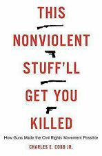 This Nonviolent Stuff'll Get You Killed: How Guns Made the Civil Rights Movement