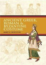 Ancient Greek, Roman and Byzantine Costume by Mary G. Houston (2011, Paperback)