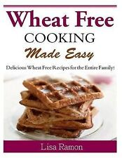 Wheat Free Cooking Made Easy Delicious Wheat Free Recipes for Entire Family! by
