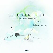 LE CAFE BLEU INTERNATIONAL - PLAYS EDITH PIAF  CD NEU
