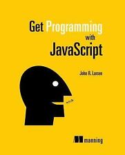 Get Programming with JavaScript by John Larsen (2016, Paperback)