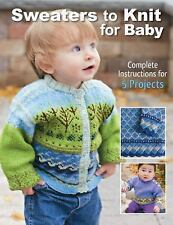Sweaters to Knit for Baby: Complete Instructions for 5 Projects,