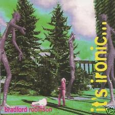 BRADFORD ROBINSON ~ It's Ironic... But So Is This ~ CD Album ~ EC!