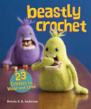 Beastly Crochet: 23 Critters to Wear and Love, Anderson, Brenda K, New Book