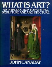 Canaday, John WHAT IS ART? AN INTRODUCTION TO PAINTING, SCULPTURE AND ARCHITECTU
