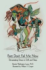Feet Don't Fail Me Now : Devastating Divas in Drill and Step by . Brenda...