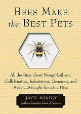 Bees Make The Best Pets: All the Buzz about Being Resilient, Collaborative, Indu