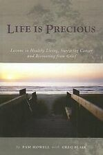 Life is Precious: Lessons in Healthy Living, Surviving Cancer and Recovering fr