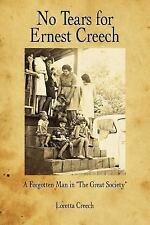 No Tears for Ernest Creech : A Forgotten Man in the Great Society by Loretta...