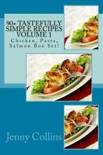 90+ Tastefully Simple Recipes Volume 1: Chicken, Pasta, Salmon Box Set! by...