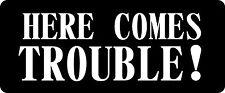 3 - Here Comes Trouble Hard Hat / Biker Helmet Sticker BS 872