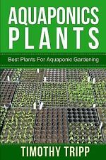 Aquaponics Plants: Best Plants for Aquaponic Gardening by Timothy Tripp...