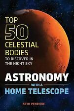 Astronomy with a Home Telescope : The Top 50 Celestial Bodies to Discover in...