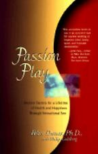 Passion Play: Ancient Secrets for a Lifetime of Health and Happiness Through Sen