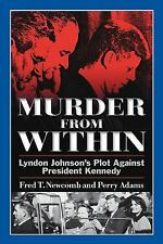 Murder from Within : Lyndon Johnson's Plot Against President Kennedy by Fred...
