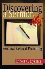 Discovering a Sermon: Personal Pastoral Preaching-ExLibrary