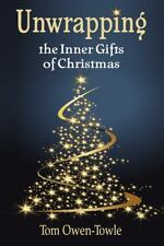 Unwrapping : The Inner Gifts of Christmas by Tom Owen-Towle (2013, Paperback)