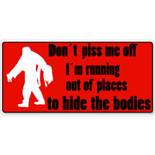 "Don't Piss Me Off Bury Bodies Scary car bumper sticker decal 8"" x 3"""