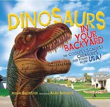 Dinosaurs in Your Backyard: The Coolest, Scariest Creatures Ever Found-ExLibrary