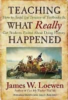 Teaching What Really Happened: How to Avoid the Tyranny of Textbooks and Get...