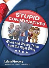 STUPID CONSERVATIVES: WEIRD & WACKY TALES FROM THE RIGHT WING (2012) PB NEW