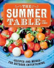 The Summer Table : Recipes and Menus for Casual Outdoor Entertaining by Lisa...