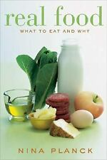 Real Food : What to Eat and Why by Nina Planck (2006, Hardcover)