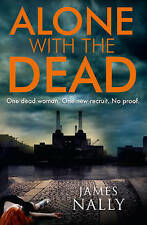 Alone with the Dead A PC Donal Lynch Thriller NEW BOOK by James Nally (P/B 2015)