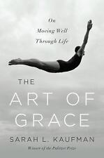 The Art of Grace: On Moving Well Through Life, Kaufman, Sarah L., New Book