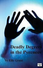 Death in the Pyrenees: Deadly Degrees in the Pyrenees by Elly Grant (2013,...
